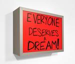 Everyone Deserves a Dream by Sam Durant